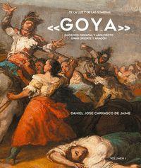 DE LA LUZ Y DE LAS SOMBRAS «G.O.Y.A.» VOL. 1