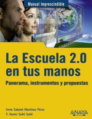 LA ESCUELA 2.0 EN TUS MANOS. PANORAMA, INSTRUMENTOS Y PROPUESTAS