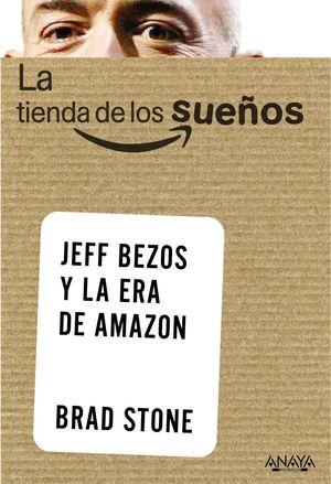 LA TIENDA DE LOS SUEÑOS, JEFF BEZOS Y LA ERA DE AMAZON