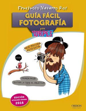 GUIA FACIL FOTOGRAFIA PARA TORPES ED. ACTUALIDADA 2016