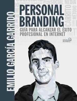 PERSONAL BRANDING. GUÍA PARA ALCANZAR EL ÉXITO PROFESIONAL EN INTERNET