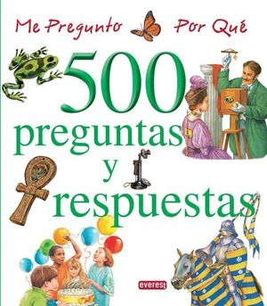 ME PREGUNTO POR QUE 500 PREGUNTAS Y RESPUESTAS (
