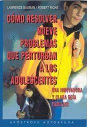 COMO RESOLVER LOS NUEVE PROBLEMAS QUE MAS PERTURBAN ADOLESCENTES