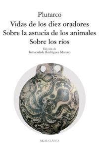 VIDA DE LOS DIEZ ORADORES / SOBRE LA ASTUCIA DE LOS ANIMALES