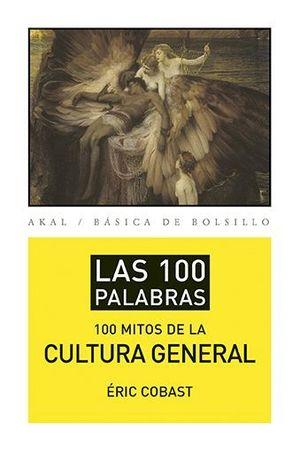 LAS 100 PALABRAS DE LOS 100 MITOS DE LA CULTURA GENERAL