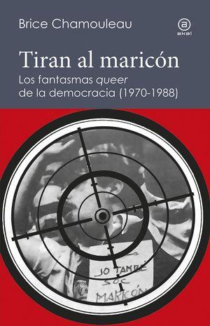 TIRAN AL MARICON. LOS FANTASMAS ½QUEER+ DE LA DEMOCRACIA (1970-19