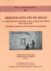 ARQUEOLOGIA FIN DE SIGLO: LA ARQUEOLOGIA ESPAÑOLA DE LA SEGUNDA M