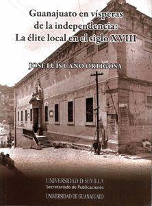 GUANAJUATO EN VÍSPERAS DE LA INDEPENDENCIA: LA ÉLITE LOCAL EN EL SIGLO XVIII