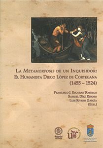 LA METAMORFOSIS DE UN INQUISIDOR: EL HUMANISTA DIEGO LÓPEZ DE CORTEGANA (1455 -
