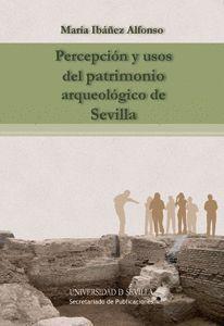 PERCEPCIÓN Y USOS DEL PATRIMONIO ARQUEOLÓGICO DE SEVILLA