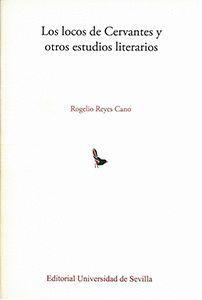 LOS LOCOS DE CERVANTES Y OTROS ESTUDIOS LITERARIOS