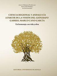 CIENCIA REGIONAL Y ANDALUCÍA A PARTIR DE LA VISIÓN DEL GEÓGRAFO GABRIEL MARCO CA