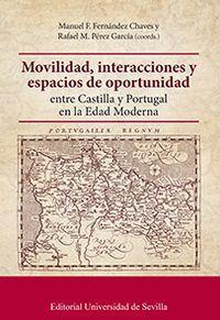 MOVILIDAD, INTERACCIONES Y ESPACIOS DE OPORTUNIDAD ENTRE CASTILLA Y PORTUGAL EN LA EDAD MODERNA