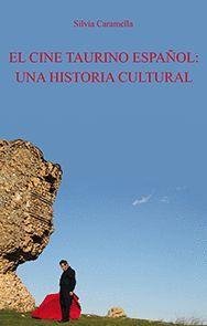 EL CINE TAURINO ESPAÑOL: UNA HISTORIA CULTURAL