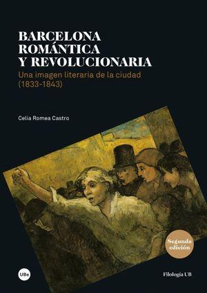 BARCELONA ROMÁNTICA Y REVOLUCIONARIA. UNA IMAGEN LITERARIA DE LA CIUDAD (1833-18