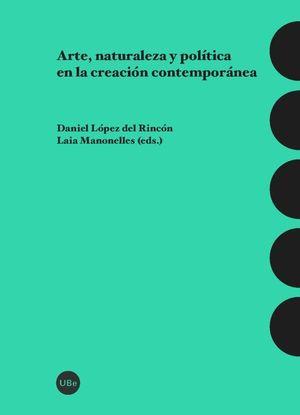 ARTE NATURALEZA Y POLÍTICA EN LA CREACIÓN CONTEMPORÁNEA