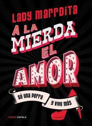 A LA MIERDA EL AMOR (LADY MARRDITA)