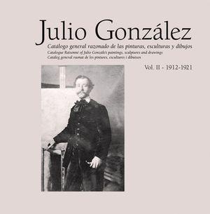 JULIO GONZ?LEZ. OBRA COMPLETA / COMPLETE WORKS. VOL. II (1912-1921)