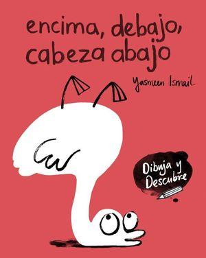 ENCIMA DEBAJO CABEZA ABAJO (DIBUJA Y DESCUBRE)