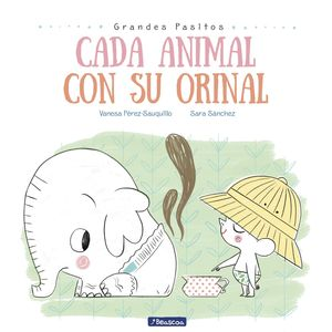 CADA ANIMAL CON SU ORINAL (GRANDES PASITOS. ÁLBUM ILUSTRADO)