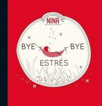 BYE BYE ESTRÉS (NINA. ÁLBUM ILUSTRADO.)
