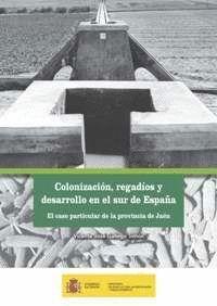 COLONIZACIÓN, REGADÍOS Y DESARROLLO EN EL SUR DE ESPAÑA
