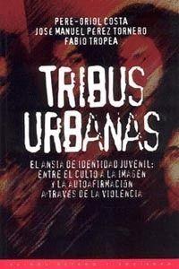 TRIBUS URBANAS. EL ANSIA DE IDENTIDAD JUVENIL: ENTRE EL CULTO A