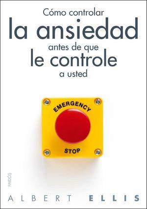 COMO CONTROLAR LA ANSIEDAD ANTES DE QUE LE CONTROLE A USTED