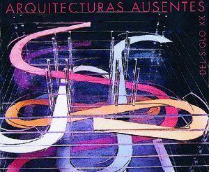 ARQUITECTURAS AUSENTES DEL SIGLO XX