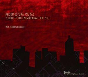 ARQUITECTURA, CIUDAD Y TERRITORIO EN MÁLAGA, 1900-2011