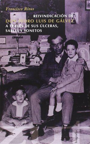 REIVINDICACIÓN DE DON PEDRO LUIS DE GÁLVEZ A TRAVÉS DE SUS ÚLCERAS, SABLES Y SON