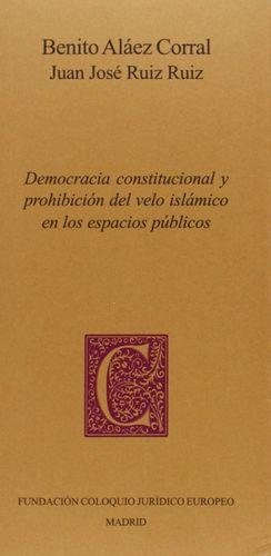 DEMOCRACIA CONSTITUCIONAL Y PROHIBICIÓN DEL VELO ISLÁMICO EN LOS ESPACIOS PÚBLIC