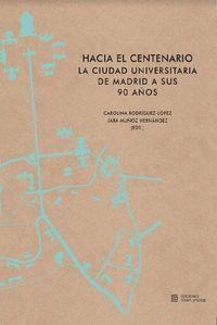 HACIA EL CENTENARIO. LA CIUDAD UNIVERSITARIA DE MADRID A SUS 90 AÑOS