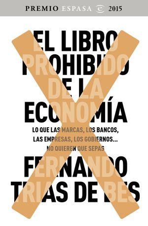 EL LIBRO PROHIBIDO DE LA ECONOMIA (GANADOR PREMIO ESPASA 2015)