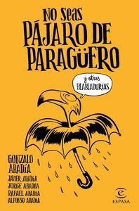 NO SEAS PAJARO DE PARAGUERO Y OTRAS BLABLADURIAS