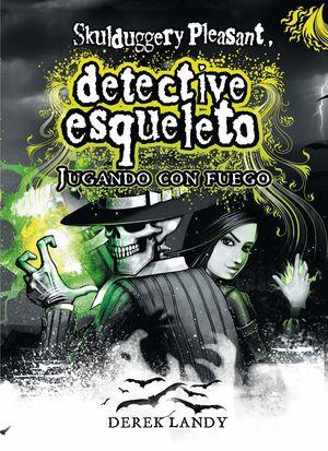 JUGANDO CON FUEGO (DETECTIVE ESQUELETO 2)