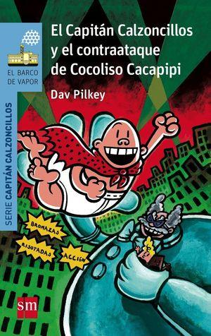 EL CAPITAN CALZONCILLOS Y EL CONTRAATAQUE DE COCOLISO CACAPIPI