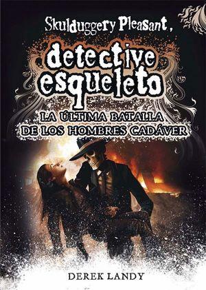 DETECTIVE ESQUELETO: LA ULTIMA BATALLA DE LOS HOMBRES CADAVER