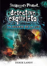 LA MUERTE DE LA LUZ (DETECTIVE ESQULETO 9)