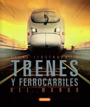 ATLAS ILUSTRADO DE TRENES Y FERROCARRILES DEL MUNDO
