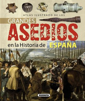 ATLAS ILUSTRADO DE LOS GRANDES ASEDIOS DE LA HISTORIA DE ESPAÑA