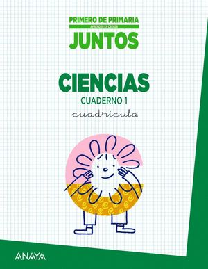 JUNTOS 1ºEP CUADRICULA CUADERNO CIENCIAS 1 (APRENDER ES CRECER)