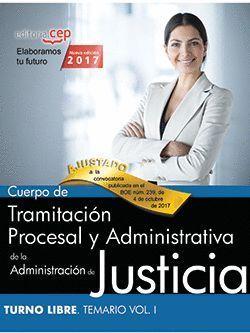 CUERPO DE TRAMITACIÓN PROCESAL Y ADMINISTRATIVA DE LA ADMINISTRACIÓN DE JUSTICIA TEMARIO VOL.I TURNO LIBRE