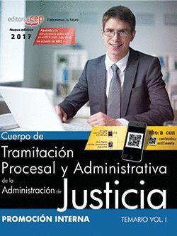 CUERPO DE TRAMITACIÓN PROCESAL Y ADMINISTRATIVA DE LA ADMINISTRACIÓN DE JUSTICIA TEMARIO VOL.I PROMOCION INTERNA 2017