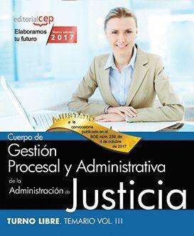 CUERPO DE GESTIÓN PROCESAL Y ADMINISTRATIVA DE LA ADMINISTRACIÓN DE JUSTICIA TEMARIO VOL.III TURNO LIBRE 2017