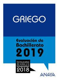 GRIEGO. EVALUACIÓN DE BACHILLERATO 2019  PRUEBAS ACCESO UNIVERSIDAD