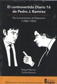 EL CONTROVERTIDO DIARIO 16 DE PEDRO J. RAMÍREZ. DE LA TRANSICIÓN AL FELIPISMO