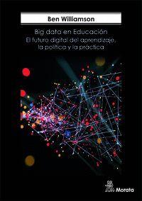BIG DATA EN EDUCACIÓN. EL FUTURO DIGITAL DEL APRENDIZAJE, LA POLÍTICA Y LA PRÁCTICA