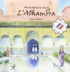 AINSI ÉTAIT LA VIE À L¿ALHAMBRA