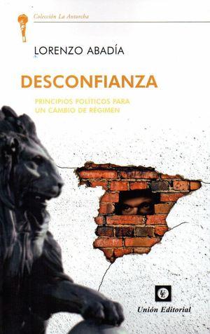 DESCONFIANZA. PRINCIPIOS POLÍTICOS PARA UN CAMBIO DE RÉGIMEN